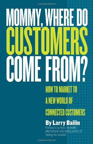 Mommy, Where Do Customers Come From?: How to Market to a New World of Connected Customers pdf epub