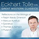 Eckhart Tolle on Great Western Classics: Reflections on the Writings of Ralph Waldo Emerson, Marcus Aurelius, Epictetus, Thomas a Kempis, and Plutarch Rede von Eckhart Tolle Gesprochen von: Eckhart Tolle