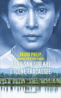 Aung San Suu Kyi, l'icône fracassée, Philip, Bruno