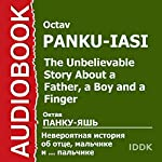 The Unbelievable Story About a Father, a Boy, and a Finger [Russian Edition] | Octav Panku-Iasi