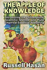 The Apple of Knowledge: Introducing the Philosophical Scientific Method and Pure Empirical Essential Reasoning Paperback