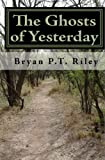 The Ghosts of Yesterday, Bryan P. T. Riley, 1450584411