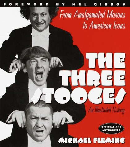 The Three Stooges  An Illustrated History  From Amalgamated Morons To American Icons