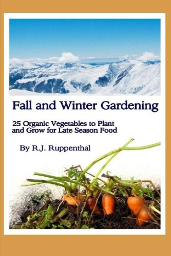 Fall and Winter Gardening: 25 Organic Vegetables to Plant and Grow for Late Season Food