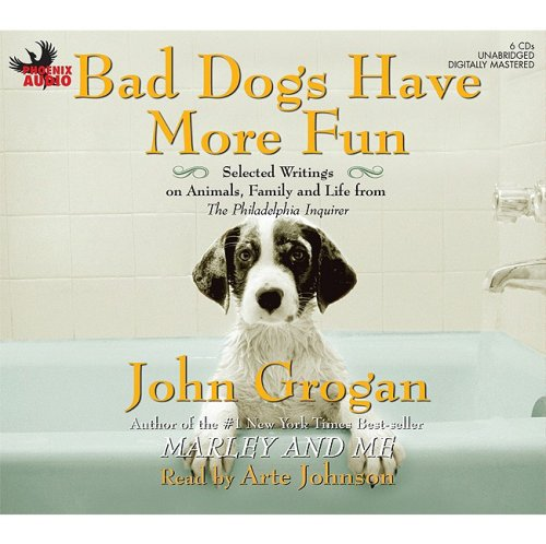 Bad Dogs Have More Fun: Selected Writings on Animals, Family and Life from the Philadelphia Inquirer
