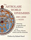 The Astrolabe World Ephemeris: 2001-2050 At Noon