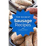 Sausage: Top 50 Best Sausage Recipes – The Quick, Easy, & Delicious Everyday Cookbook!