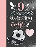 9 And Soccer Stole My Heart: Sketchbook For Athletic Girls - 9 Years Old Gift For A Soccer Player - Sketchpad To Draw And Sketch In