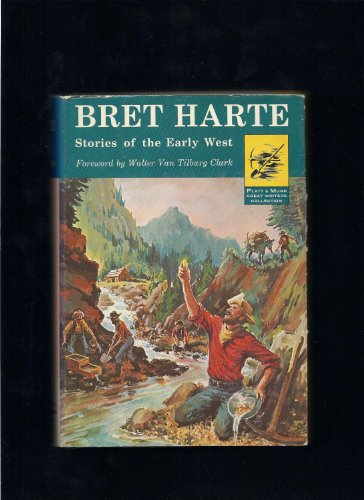 Bret Harte Stories of the Early West: The Luck of Roaring Camp and 16 Other Exciting Tales of Mining and Frontier Days