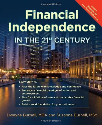 Financial Independence in the 21st Century - Life Insurance * Utilize the Infinite Banking Concept * Complement Your 401K - Retirement Planning With ... Peace by Dwayne Burnell (2012-06-01) (Century 21 Valley Stream)