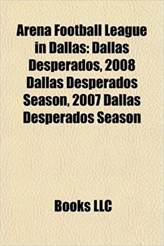 Arena Football League In Dallas Dallas Desperados Dallas Texans Books Llc Books Llc Group Books 9781156045725 Sociology Amazon Canada