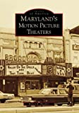 Maryland's Motion Pictures Theaters, Robert K. Headley, 0738553840