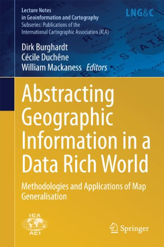 Abstracting Geographic Information in a Data Rich World: Methodologies and Applications of Map Generalisation (Lecture Notes in Geoinformation and Cartography ... Cartographic Association (ICA)) Pdf