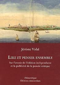 Lire et penser ensemble : Sur l'avenir de l'édition indépendante et la publicité de la pensée critique par Jérôme Vidal