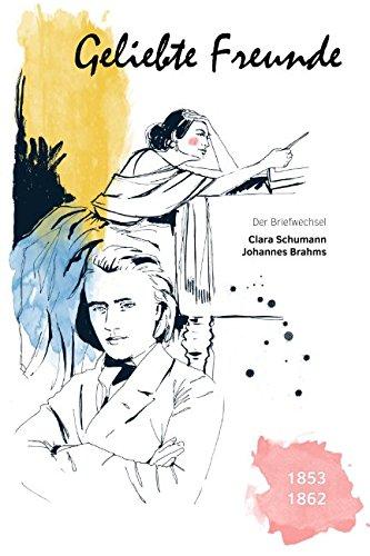 Geliebte Freunde: 1853 - 1862 (Der Briefwechsel Clara Schumann - Johannes Brahms, Band 1)