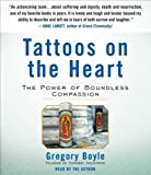 Tattoos on the Heart: The Power of Boundless Compassion by Boyle, Gregory (Unabridged; 7.5 hour Edition) [AudioCD(2011)]