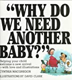 img - for Why Do We Need Another Baby?: Helping Your Child Welcome a New Arrival - With Love and Illustrations book / textbook / text book