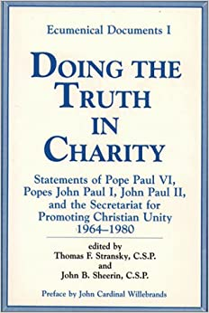 Doing the Truth in Charity: Statements of Popes Paul VI, John Paul I, John Paul II and the Secretariat for Promoting Christian Unity (Ecumenical Documents I, 1982)