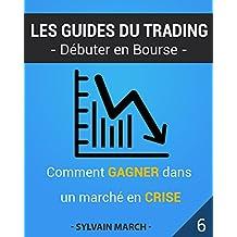 Comment gagner dans un marché en crise (Les guides du trading t. 6) (French Edition)