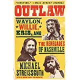 Outlaw: Waylon, Willie, Kris, and the Renegades of Nashville