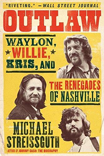 Outlaw: Waylon, Willie, Kris, and the Renegades of Nashville ()