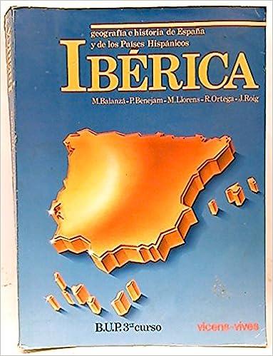 Ibérica: geografía e historia de España y los poíses hispánicos, 3? BUP: Amazon.es: Balanza Pérez, Manuela; Llorens, M.; Ortega, R.; Roig, J.: Libros