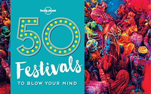 50 Festivals To Blow Your Mind (Lonely Planet) by Lonely Planet