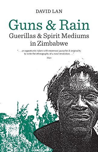 Guns and Rain: Guerrillas & Spirit Mediums in Zimbabwe