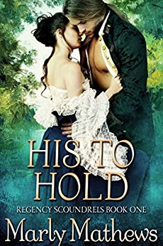His to Hold (Regency Scoundrels Book 1) by [Mathews, Marly]
