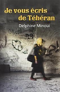 Je vous écris de Téhéran, Minoui, Delphine