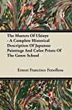 The Masters of Ukioye - a Complete Historical Description of Japanese Paintings and Color Prints of the Genre School, Ernest Francisco Fenollosa, 1446074692