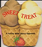 img - for Sweet Treat: A Yummy Book About Opposites (Yummy Board Book) book / textbook / text book