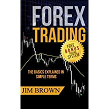 Forex Trading: The Basics Explained in Simple Terms (Bonus System incl. videos) (Forex, Forex for Beginners, Make Money Online, Currency Trading, Foreign ... Trading Strategies, Day Trading Book 1)