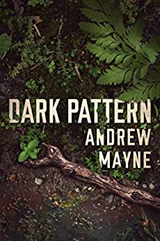 Dark Pattern (The Naturalist Book 4) by [Mayne, Andrew]