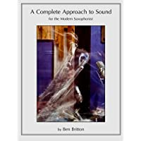 A Complete Approach to Sound for the Modern Saxophonist