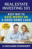 img - for Real Estate Investing 101: Best Way to Save Money on a Good Home Loan (Top 13 Tips) - Volume 3 book / textbook / text book
