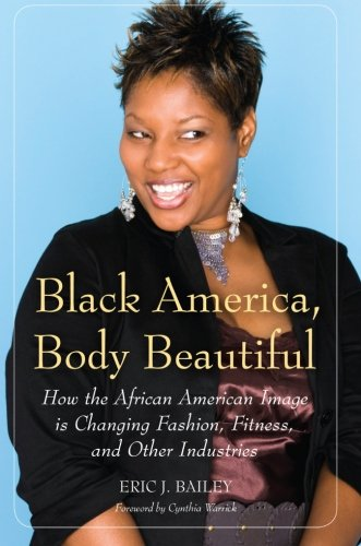 Search : Black America, Body Beautiful: How the African American Image is Changing Fashion, Fitness, and Other Industries