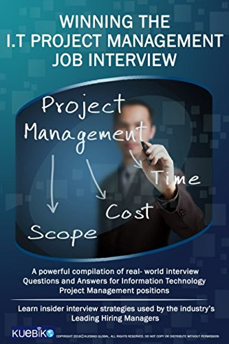 WINNING THE I.T PROJECT MANAGEMENT JOB INTERVIEW: A powerful compilation of real world interview questions and answers for I.T Project Management positions.