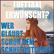 Wer glaubt schon dem Schneewitchen? (Lufttaxi gewünscht? 4) Hörbuch von Sylvia Grünberger Gesprochen von: Elke Welzel