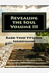 Revealing the Soul: An Analysis of Torah and Creation - Volume Three Kindle Edition