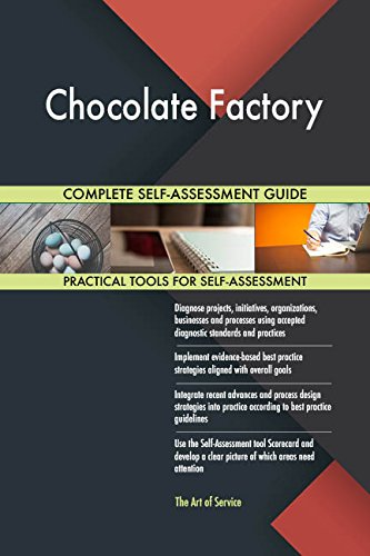 Chocolate Factory All-Inclusive Self-Assessment - More than 710 Success Criteria, Instant Visual Insights, Comprehensive Spreadsheet Dashboard, Auto-Prioritized for Quick Results