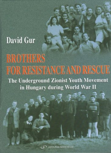 Brothers for Resistance and Rescue: The Underground Zionist Youth Movement in Hungary during World War II