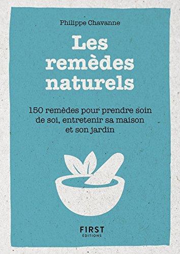 Petit Livre De - Les Remèdes Au Naturels - 150 Remèdes Pour Prendre Soin De Soi, Entretenir Sa Maison Et Son Jardin French Edition