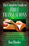The Complete Guide to Bible Translations: *How They Were Developed *Understanding Their Differences *Finding the Right One for You