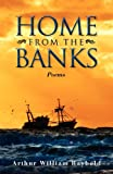 Home from the Banks, Arthur William Raybold, 098597284X