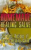 Homemade Healing Salve: 25 Best Recipes of Herbal Healing Salve: (Organic Products)