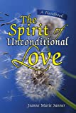 The Spirit of Unconditional Love, Jeanne Marie Sanner, 1425779778