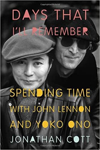 Days That I'll Remember: Spending Time with John Lennon and Yoko Ono, Cott, Jonathan