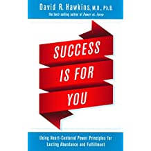 Success Is for You: Using Heart-Centered Power Principles for Lasting Abundance and Fulfillment