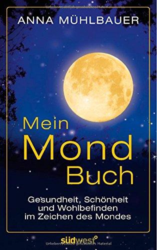 Mein Mondbuch: Gesundheit, Schönheit und Wohlbefinden im Zeichen des Mondes